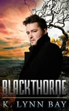 Blackthorne ebook by K. Lynn Bay, Kathlena L. Contreras