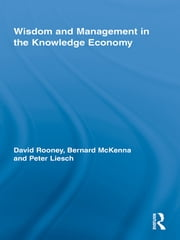 Wisdom and Management in the Knowledge Economy ebook by David Rooney,Bernard McKenna,Peter Liesch