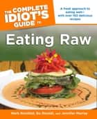 The Complete Idiot's Guide to Eating Raw ebook by Mark Reinfeld,Bo Rinaldi
