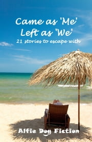 Came as 'Me', Left as 'We': 21 stories to escape with ebook by Alfie Dog Fiction