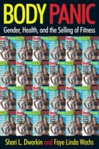 Body Panic - Gender, Health, and the Selling of Fitness ebook by Shari L. Dworkin, Faye Linda Wachs