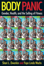 Body Panic - Gender, Health, and the Selling of Fitness ebook by Shari L. Dworkin,Faye Linda Wachs
