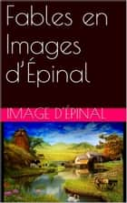 Fables en Images d'Épinal ebook by Image d'Épinal
