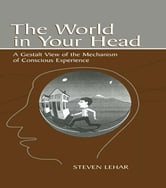 The World in Your Head - A Gestalt View of the Mechanism of Conscious Experience ebook by Steven M. Lehar