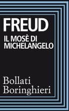 Il Mosè di Michelangelo ebook by Sigmund Freud