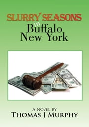 Slurry Seasons in Buffalo New York ebook by Thomas J Murphy