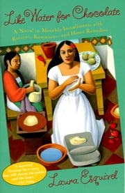 Like Water for Chocolate - A Novel in Monthly Installments with Recipes, Romances, and Home Remedies ebook by Laura Esquivel