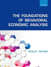 The Foundations of Behavioral Economic Analysis ebook by Sanjit Dhami
