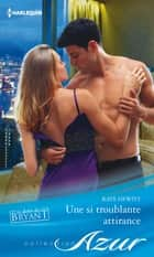 Une si troublante attirance - T2 - Le destin des Bryant ebook by Kate Hewitt