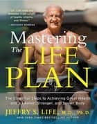 Mastering the Life Plan ebook by Jeffry S. Life, M.D., Ph.D.