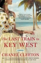 The Last Train to Key West ebook by Chanel Cleeton