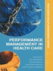 Performance Management in Healthcare - Improving Patient Outcomes, An Integrated Approach ebook by Jan Walburg,Helen Bevan,John Wilderspin,Karin Lemmens
