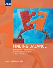Finding Balance - Benchmarking the Performance of State-Owned Enterprises in Papua New Guinea ebook by Asian Development Bank