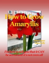 How to Grow Amaryllis ebook by John Chase