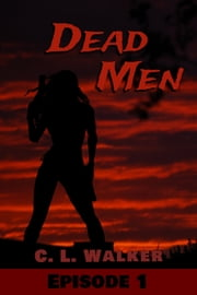 Dead Men: Episode 1 ebook by CL Walker