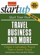 Start Your Own Travel Business - Cruises, Adventure Travel, Tours, Senior Travel ebook by Entrepreneur Press