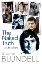The Naked Truth - A life in parts ebook by Graeme Blundell