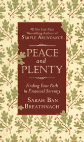 Peace and Plenty - Finding Your Path to Financial Serenity ebook by Sarah Ban Breathnach