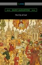 The City of God (Translated with an Introduction by Marcus Dods) ebook by Saint Augustine