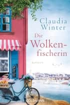Die Wolkenfischerin - Roman ebook by Claudia Winter