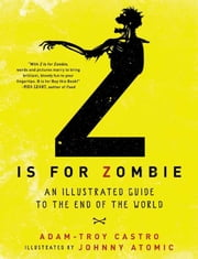 Z Is for Zombie - An Illustrated Guide to the End of the World ebook by Adam-Troy Castro,Johnny Atomic