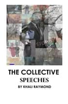 The Collective: Speeches ebook by Khali Raymond