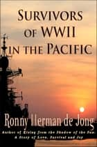 Survivors of WWII in the Pacific ebook by Ronny Herman de Jong