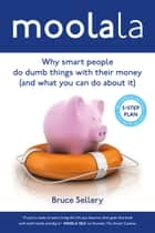 Moolala: Why Smart People Do Dumb Things With Their Money - And What You Can Do About It ebook door Bruce Sellery