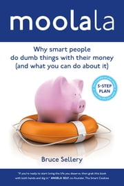 Moolala: Why Smart People Do Dumb Things With Their Money - And What You Can Do About It ebook by Bruce Sellery
