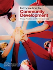 Introduction to Community Development - Theory, Practice, and Service-Learning ebook by Jerry W. Robinson,Gary Paul Green