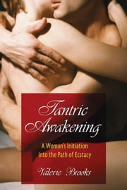 Tantric Awakening - A Woman's Initiation into the Path of Ecstasy ebook by Valerie Brooks