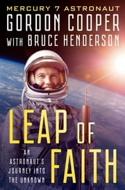 Leap of Faith - An Astronaut's Journey Into the Unknown ebook by Gordon Cooper, Bruce Henderson