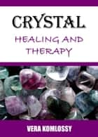 Crystal Healing and Therapy ebook by Vera Komlossy