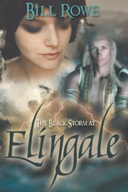The Black Storm at Elingale ebook by Bill Rowe