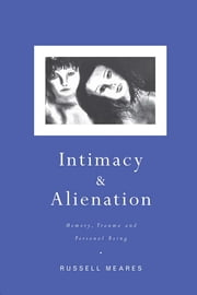 Intimacy and Alienation - Memory, Trauma and Personal Being ebook by Russell Meares