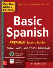 Practice Makes Perfect Basic Spanish, Second Edition - (Beginner) 325 Exercises + Flashcard App + 90-minute Audio ebook by Dorothy Richmond