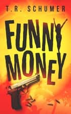 Funny Money ebook by T. R. Schumer