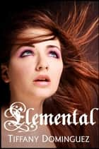 Elemental ebook by Tiffany Dominguez