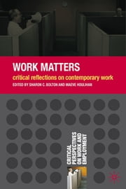 Work Matters - Critical Reflections on Contemporary Work ebook by Prof Sharon C. Bolton,Maeve Houlihan