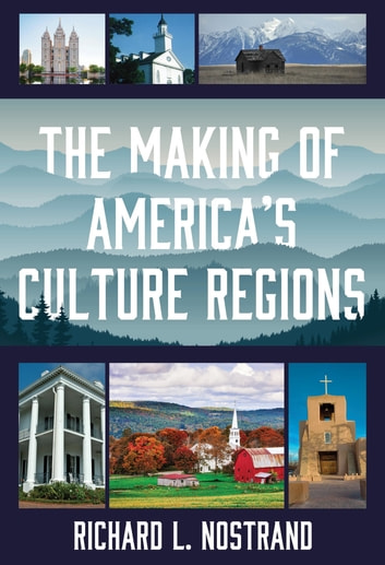 The Making of America's Culture Regions ebook by Richard L. Nostrand