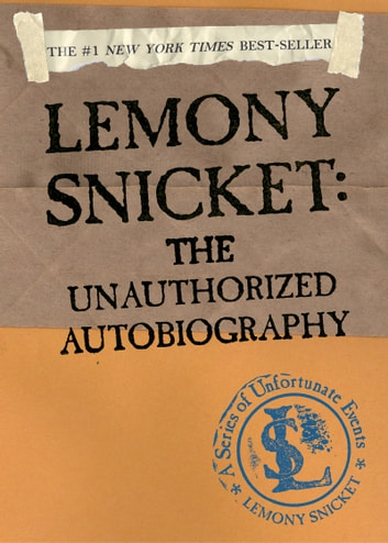 A Series of Unfortunate Events: Lemony Snicket: The Unauthorized Autobiography ebook by Lemony Snicket