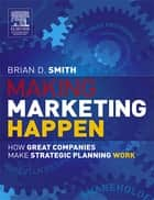 Making Marketing Happen ebook by Brian Smith