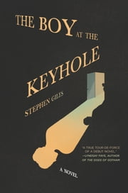 The Boy at the Keyhole - A Novel ebook by Stephen Giles