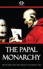 The Papal Monarchy - From Gregory the Great to Boniface VIII ebook by William Barry