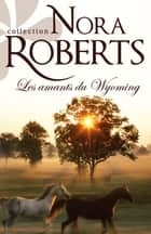 Les amants du Wyoming ebook by Nora Roberts