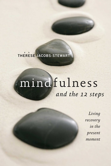 Mindfulness and the 12 Steps - Living Recovery in the Present Moment ebook by Thérèse Jacobs-Stewart