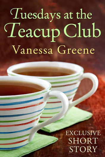 Tuesdays at the Teacup Club eBook by Vanessa Greene