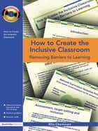 How to Create the Inclusive Classroom - Removing Barriers to Learning ebook by Rita Cheminais