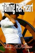 Taming Her Heart ebook by Therese A Kraemer