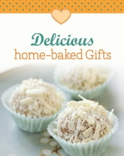 Delicious home-baked Gifts - Our 100 top recipes presented in one cookbook ebook by Naumann & Göbel Verlag